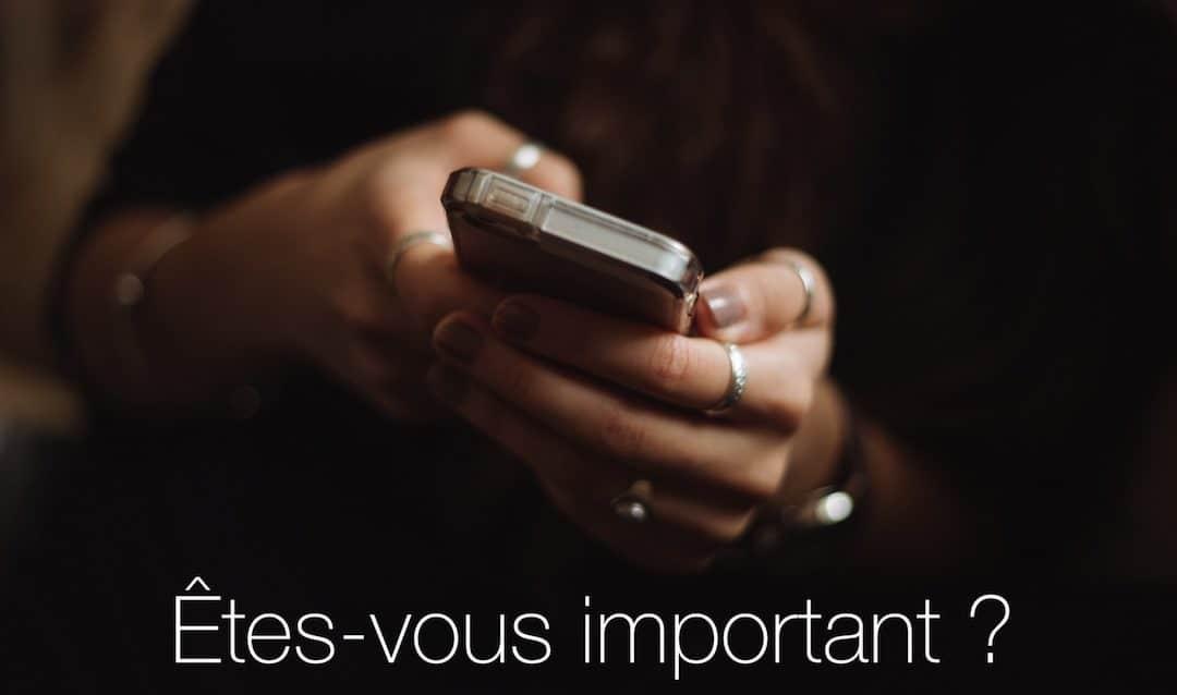 Quelle est votre importance? Oui, êtes-vous vraiment important?